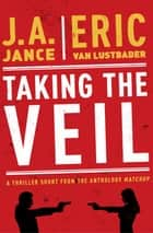 Taking the Veil ebook by J.A. Jance, Eric Van Lustbader