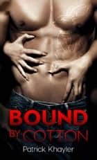 Bound By Cotton ebook by Patrick Khayler