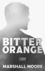 Bitter Orange ebook by Marshall Moore