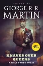 Knaves Over Queens - A Wild Cards novel ebook by