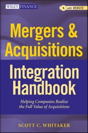 Mergers & Acquisitions Integration Handbook - Helping Companies Realize The Full Value of Acquisitions ebook by Scott C. Whitaker