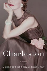Charleston - A Novel ebook by Margaret Bradham Thornton