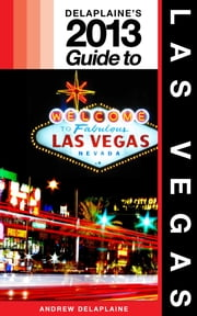 Delaplaine's 2013 Guide to Las Vegas ebook by Andrew Delaplaine
