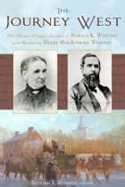 The Journey West - The Mormon Pioneer Journals of Horace K. Whitney with Insights by Helen Mar Kimball Whitney ebook by Bennett, Richard E.