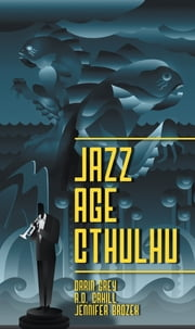 Jazz Age Cthulhu ebook by A.D. Cahill,Jennifer Brozek