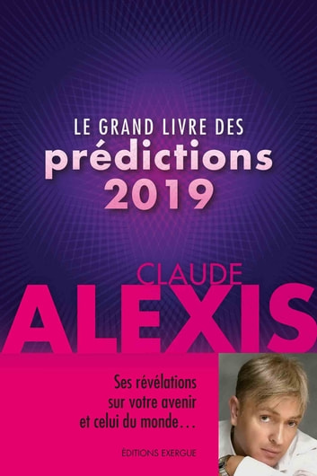 Le grand livre des prédictions 2019 ebook by Claude Alexis