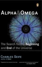 Alpha and Omega - The Search for the Beginning and End of the Universe ebook by Charles Seife