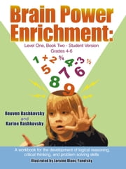 Brain Power Enrichment: Level One, Book Two-Student Version Grades 4-6 - A workbook for the development of logical reasoning, critical thinking, and problem solving skills ebook by Reuven Rashkovsky and Karine Rashkovsky