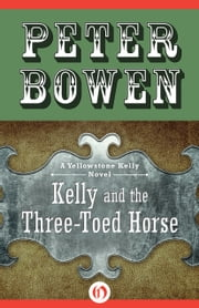 Kelly and the Three-Toed Horse ebook by Peter Bowen
