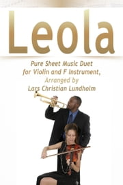Leola Pure Sheet Music Duet for Violin and F Instrument, Arranged by Lars Christian Lundholm ebook by Pure Sheet Music