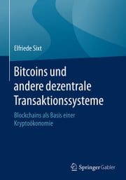 Bitcoins und andere dezentrale Transaktionssysteme - Blockchains als Basis einer Kryptoökonomie ebook by Elfriede Sixt