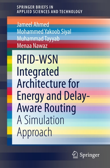 RFID-WSN Integrated Architecture for Energy and Delay- Aware Routing - A Simulation Approach ebook by Jameel Ahmed,Mohammed Yakoob Siyal,Muhammad Tayyab,Menaa Nawaz