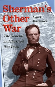 Sherman's Other War - The General and the Civil War Press ebook by John F. Marszalek