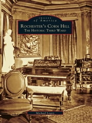 Rochester's Corn Hill: - The Historic Third Ward ebook by Michael Leavy