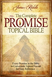 Complete Promise Topical Bible ebook by James Riddle