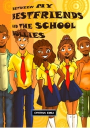 Between My Best Friends and the School Bullies ebook by Cynthia Emili
