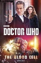 Doctor Who: The Blood Cell ebook by James Goss