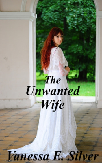 The Unwanted Wife ebook by Vanessa  E. Silver