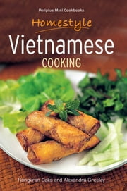 Homestyle Vietnamese Cooking ebook by Nongkran Daks,Alexandra Greeley,Edmond Ho