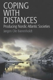 Coping with Distances: Producing Nordic Atlantic Societies ebook by Bærenholdt, Jorgen Ole