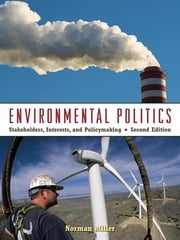 Environmental Politics - Stakeholders, Interests, and Policymaking ebook by Norman Miller