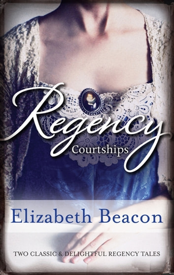 Regency Courtships/One Final Season/Captain Langthorne's Propos ebook by Elizabeth Beacon