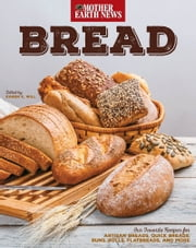 Bread by Mother Earth News - Our Favorite Recipes for Artisan Breads, Quick Breads, Buns, Rolls, Flatbreads, and More ebook by Mother Earth News,Karen K. Will