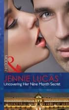 Uncovering Her Nine Month Secret (Mills & Boon Modern) eBook by Jennie Lucas