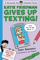 Katie Friedman Gives Up Texting! (And Lives to Tell About It.) - A Charlie Joe Jackson Book ebook by Tommy Greenwald, JP Coovert