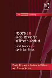 Property and Social Resilience in Times of Conflict - Land, Custom and Law in East Timor ebook by Professor Daniel Fitzpatrick,Dr Andrew McWilliam,Dr Susana Barnes,Professor Robin Paul Malloy