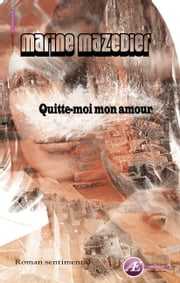 Quitte-moi mon amour ebook by Marine Mazedier