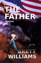 The Father ebook by Brett Williams