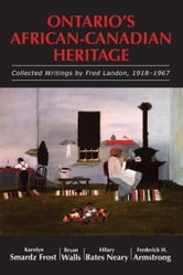 Ontario's African-Canadian Heritage - Collected Writings by Fred Landon, 1918-1967 ebook by