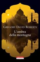 L'ombra della montagna ebook by Gregory David Roberts, Vincenzo Mingiardi