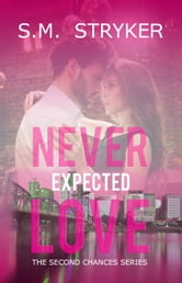 Never Expected Love ebook by S. M. Stryker