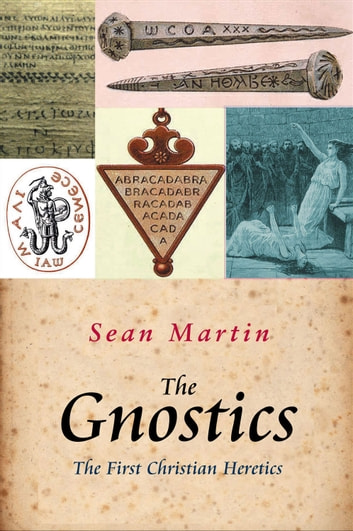 The Gnostics - The First Christian Heretics ebook by Sean Martin