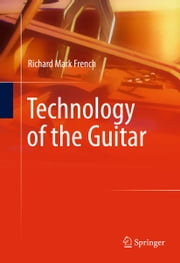Technology of the Guitar ebook by Richard Mark French