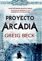 Proyecto Arcadia ebook by Beck Greig