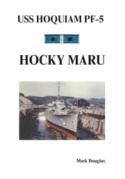 USS Hoquiam PF-5: Hocky Maru ebook by Mark Douglas