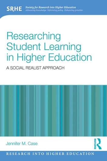 Researching Student Learning in Higher Education - A social realist approach ebook by Jennifer M. Case