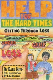 Help for The Hard Times - Getting Through Loss ebook by Earl Hipp,L. K. Hanson