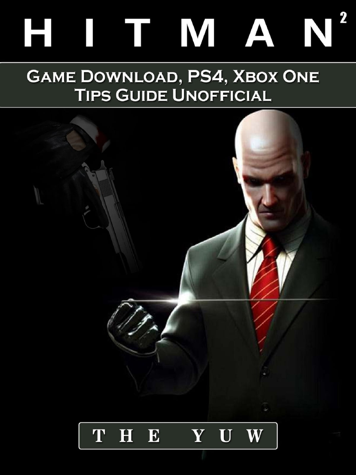 Hitman 2 Game Download Ps4 Xbox One Tips Guide Unofficial Ebook By The Yuw Rakuten Kobo