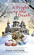 A Fright to the Death ebook by Dawn Eastman