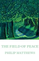 The Field of Peace ebook by Philip Matthews