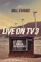 Live on TV3 - Palm Springs eBook by Bill Evans