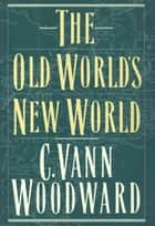 The Old World's New World ebook by C. Vann Woodward
