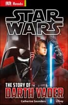 Star Wars The Story of Darth Vader ebook by DK