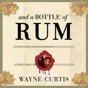 And a Bottle of Rum - A History of the New World in Ten Cocktails audiobook by Wayne Curtis