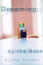 Dreaming by the Book ebook by Elaine Scarry