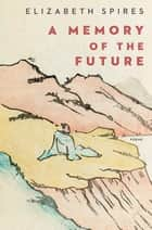 A Memory of the Future: Poems ebook by Elizabeth Spires